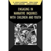 Engaging in Narrative Inquiries with Children and Youth by Jean Clandinin