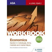 AQA A-Level Economics Workbook Section 3: Individuals, Firms, Markets and Market Failure: Workbook section 3 by Steve Stoddard