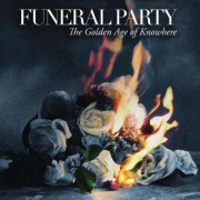 Funeral Party - The Golden Age of Knowhere (0886975641529) (1 CD)