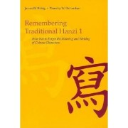 Remembering Traditional Hanzi: How Not to Forget the Meaning and Writing of Chinese Characters Bk. 1 by James W. Heisig