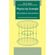 Physics by Example by W. G. Rees