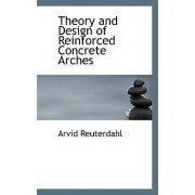 Theory and Design of Reinforced Concrete Arches by Arvid Reuterdahl