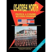 Us Korea North Political and Economic Relations Handbook by Usa Ibp