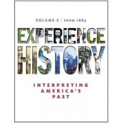 Experience History: Interpreting America's Past, Volume 2 by James West Davidson