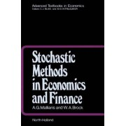 Stochastic Methods in Economics and Finance: Volume 17 by A. G. Malliaris