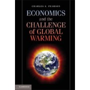 Economics and the Challenge of Global Warming by Charles S. Pearson