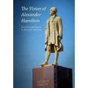 The Vision of Alexander Hamilton: Four Economic Reports by Alexander Hamilton
