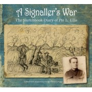 A Signaller's War: The Sketchbook Diary of Pte L. Ellis
