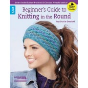 Beginner's Guide to Knitting in the Round by Kristin Omdahl