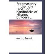 Freemasonry in the Holy Land by Morris Robert