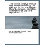 The Colonel's Diary; Journals Kept Before and During the Civil War by the Late Colonel Oscar L. Jack by Oscar Lawrence Jackson