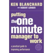 The Putting the One Minute Manager to Work by Kenneth H. Blanchard