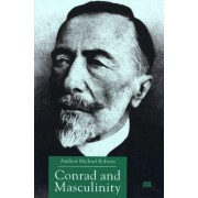 Conrad and Masculinity by A. Roberts