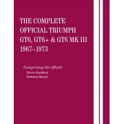 The Complete Official Triumph Gt6, Gt6+ & Gt6 Mk III: 1967, 1968, 1969, 1970, 1971, 1972, 1973: Comprising the Official Driver's Handbook and Workshop