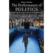 The Performance of Politics by Jeffrey C. Alexander