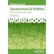 Edexcel A2 Government & Politics Unit 4C Workbook: Governing the USA: Workbook Unit 4C by Mark Rathbone