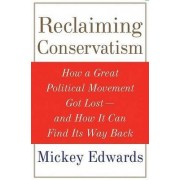 Reclaiming Conservatism by Mickey Edwards