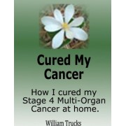 Cured My Cancer by William Trucks