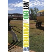 Art and the End of Apartheid by John Peffer