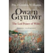 Owain Glyn Dwr - the Last Prince of Wales by Peter Gordon Williams