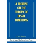 A Treatise on the Theory of Bessel Functions by G. N. Watson