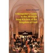 A Banqueter's Guide to the All Night Soup Kitchen of the Kingdom of God by Patrick T. McCormick