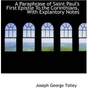 A Paraphrase of Saint Paul's First Epistle to the Corinthians, with Explantory Notes by Joseph George Tolley