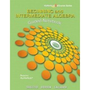 Guided Notebook for Trigsted/Bodden/Gallaher Beginning & Intermediate Algebra by Kirk Trigsted