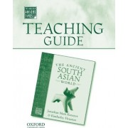 Teaching Guide to the Ancient South Asian World by Associate Professor of Anthropology Teaches Archaeology and Acient Technology Jonathan Mark Kenoyer