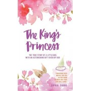 The King's Princess: The True Story of a Little Girl with an Astonishing Gift Given by God