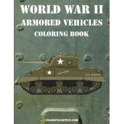 World War II Armored Vehicles Coloring Book by Nick Snels