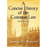 A Concise History of the Common Law. Fifth Edition. by Theodore F T Plucknett