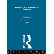 The Origins of Nursery Education: Various Journal Articles - Evolution of English Nursery Education v.6 by Friedrich Froebel