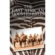 The East African Mounted Rifles - Experiences of the Campaign in the East African Bush During the First World War by C J Wilson