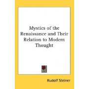 Mystics of the Renaissance and Their Relation to Modern Thought by Rudolf Steiner
