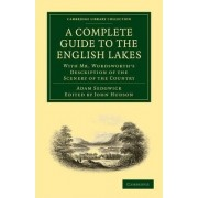 A Complete Guide to the English Lakes, Comprising Minute Directions for the Tourist by Adam Sedgwick