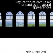 Nature for Its Own Sake; First Studies in Natural Appearances by Dyke Van Dyke