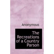 The Recreations of a Country Parson by Anonymous