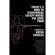 There's a Road to Everywhere Except Where You Came from by Bryan Charles