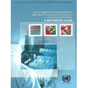 Using Intellectual Property Rights to Stimulate Pharmaceutical Production in Developing Countries by United Nations: Conference on Trade and Development