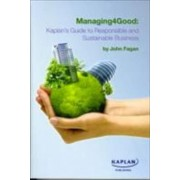 Managing4Good: Kaplan's Guide to Responsible and Sustainable Business by John L. Fagan
