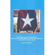 The Rhetorical Strategies Employed by President Lyndon B. Johnson to Promote Education by Jaime Thornton