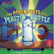 The Adventures of a Plastic Bottle: Little Green Books by Alison Inches