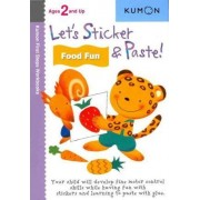 Let's Sticker and Paste! Food Fun by Kumon Publishing