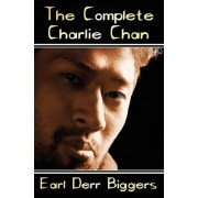 The Complete Charlie Chan - Six Unabridged Novels, The House Without a Key, The Chinese Parrot, Behind That Curtain, The Black Camel, Charlie Chan Carries On, Keeper of the Keys by Earl Derr Biggers