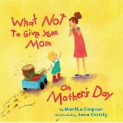 What Not to Give Your Mom on Mother's Day by Martha Seif Simpson