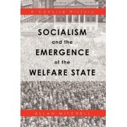 Socialism and the Emergence of the Welfare State by Allan Mitchell