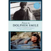 Behind the Dolphin Smile by Richard O'Barry