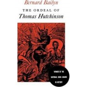 The Ordeal of Thomas Hutchinson by Bernard Bailyn