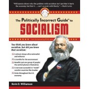 The Politically Incorrect Guide to Socialism by Kevin D. Williamson